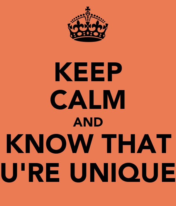 KEEP CALM AND KNOW THAT U'RE UNIQUE