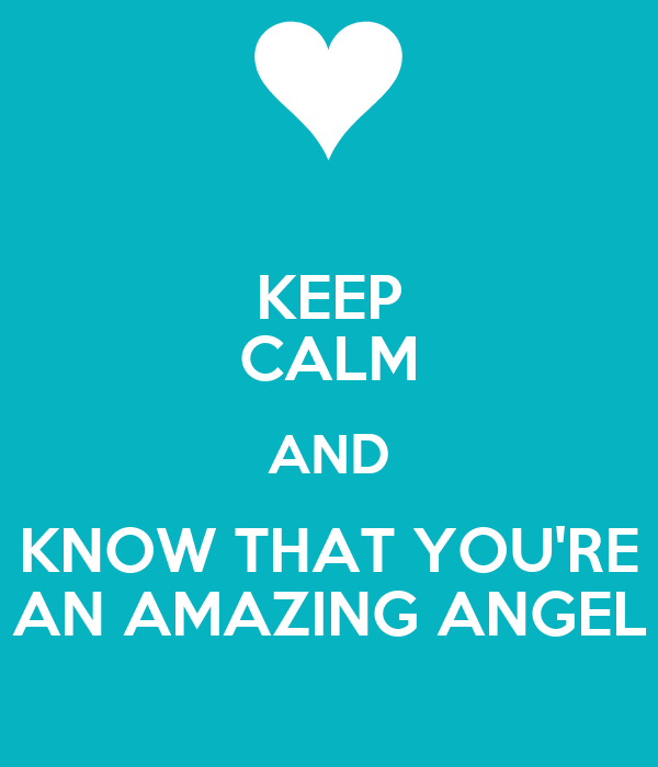 KEEP CALM AND KNOW THAT YOU'RE AN AMAZING ANGEL