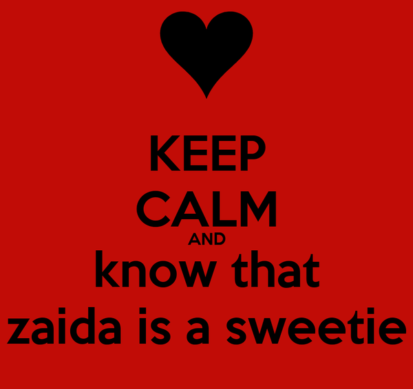 KEEP CALM AND know that zaida is a sweetie