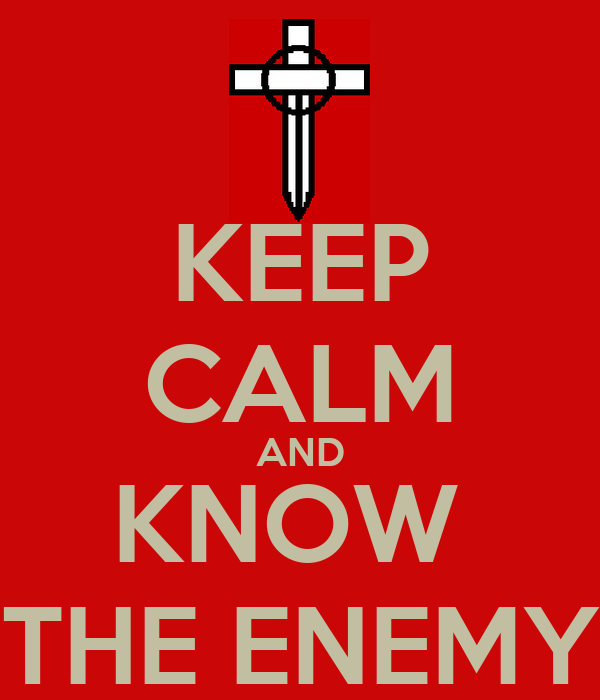 KEEP CALM AND KNOW  THE ENEMY