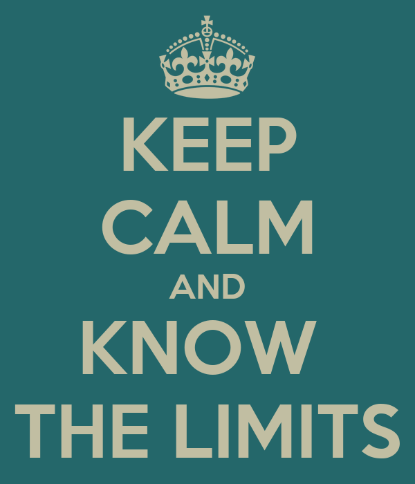 KEEP CALM AND KNOW  THE LIMITS