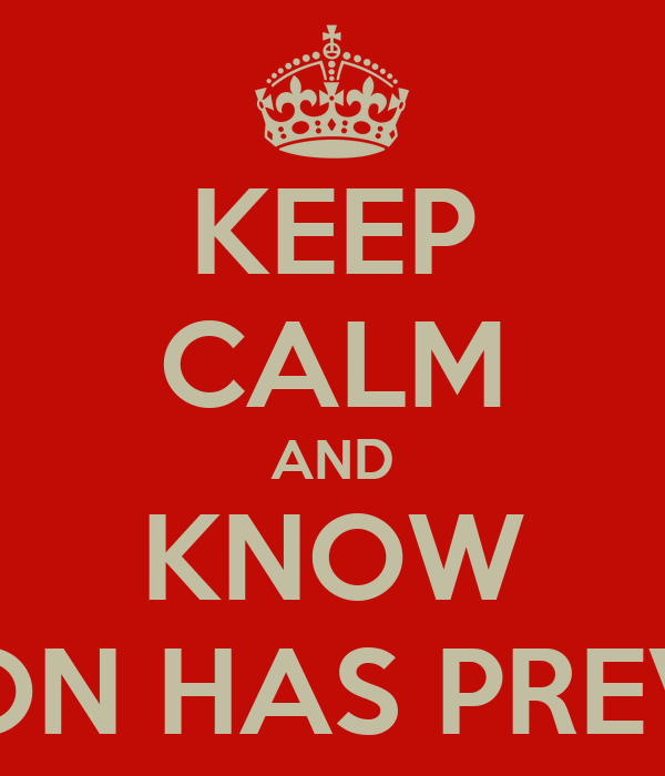 KEEP CALM AND KNOW THE LION HAS PREVAILED