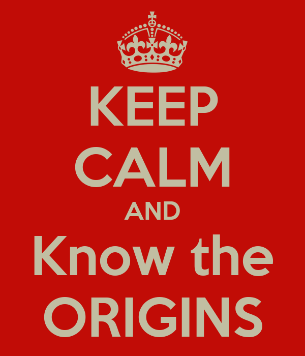 KEEP CALM AND Know the ORIGINS