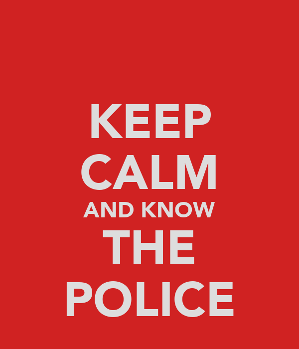 KEEP CALM AND KNOW THE POLICE