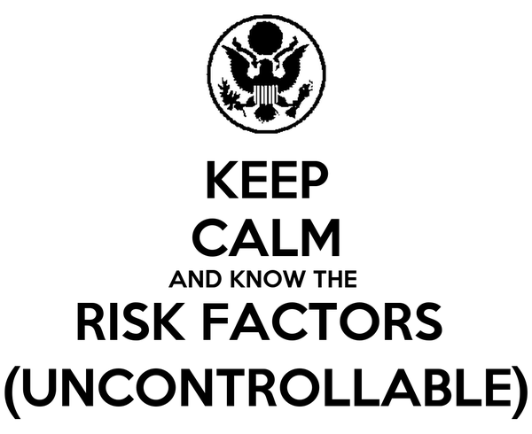 KEEP CALM AND KNOW THE  RISK FACTORS  (UNCONTROLLABLE)