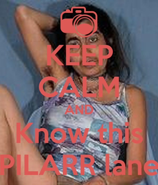KEEP CALM AND Know this PILARR lane