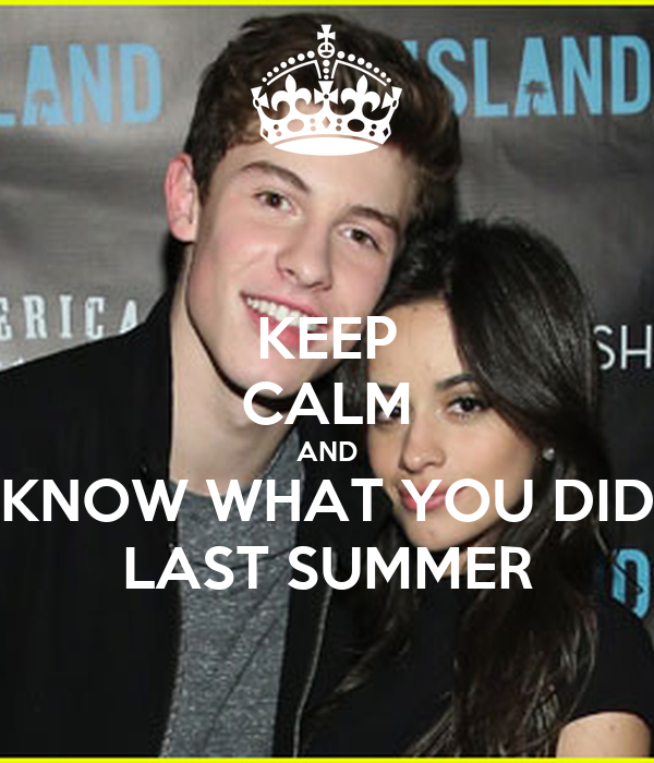 KEEP CALM AND KNOW WHAT YOU DID LAST SUMMER
