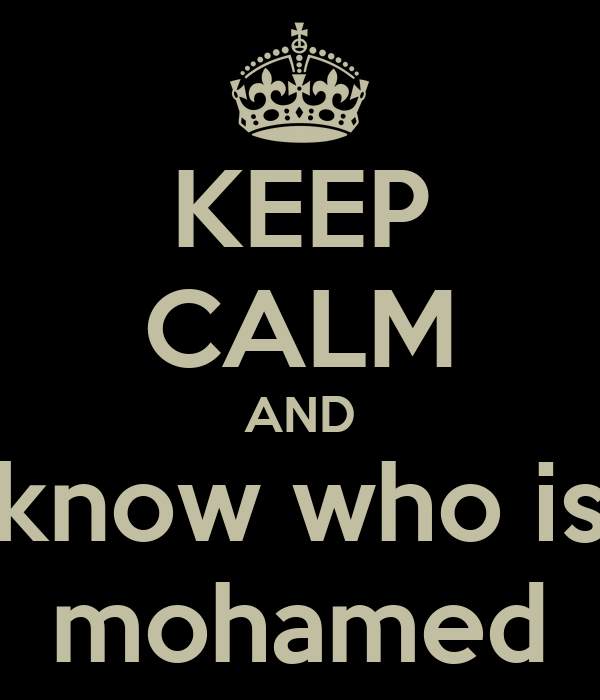 KEEP CALM AND know who is  mohamed