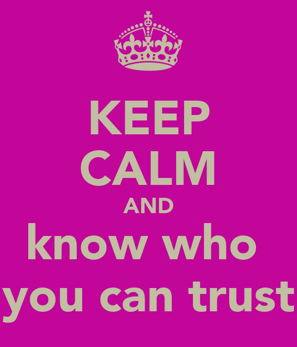 KEEP CALM AND know who  you can trust