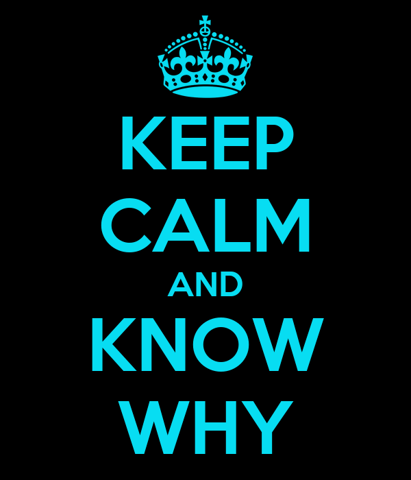 KEEP CALM AND KNOW WHY