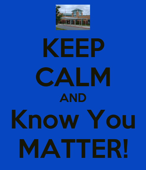 KEEP CALM AND Know You MATTER!