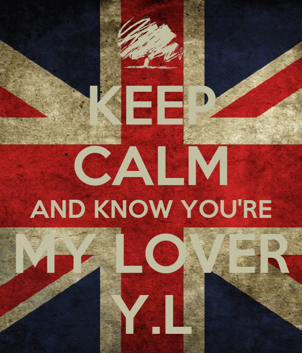 KEEP CALM AND KNOW YOU'RE MY LOVER Y.L