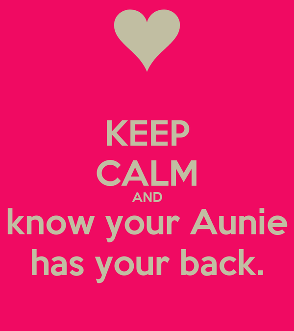 KEEP CALM AND know your Aunie has your back.