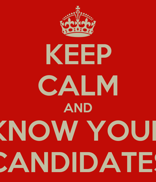 KEEP CALM AND KNOW YOUR CANDIDATES