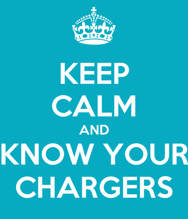 KEEP CALM AND KNOW YOUR CHARGERS