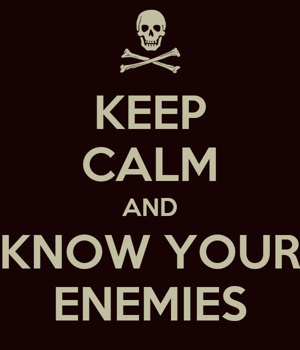 KEEP CALM AND KNOW YOUR ENEMIES