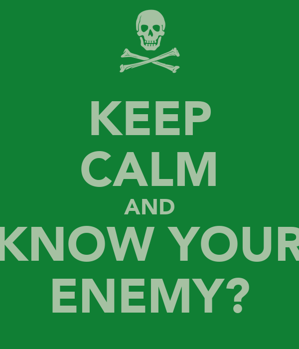 KEEP CALM AND KNOW YOUR ENEMY?