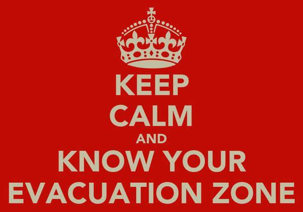 KEEP CALM AND KNOW YOUR EVACUATION ZONE