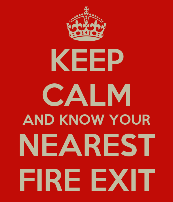 KEEP CALM AND KNOW YOUR NEAREST FIRE EXIT