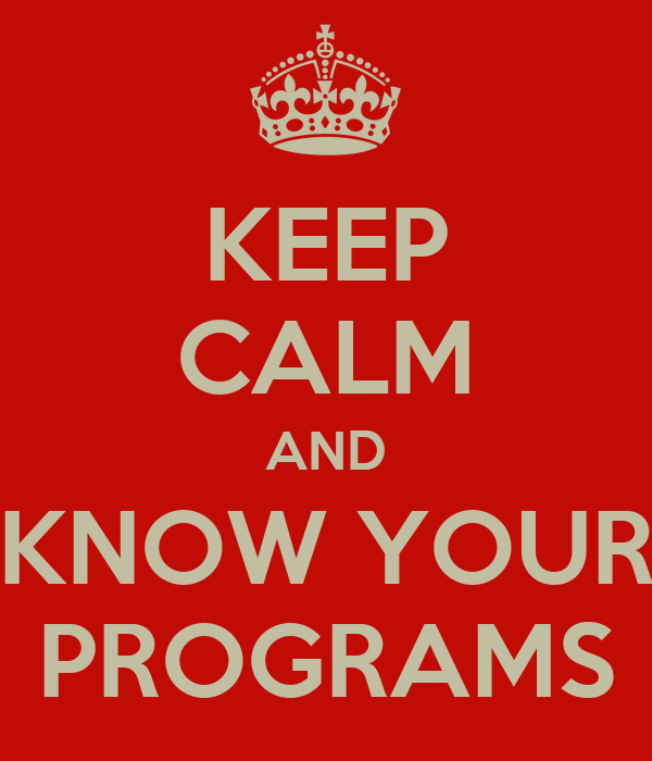 KEEP CALM AND KNOW YOUR PROGRAMS
