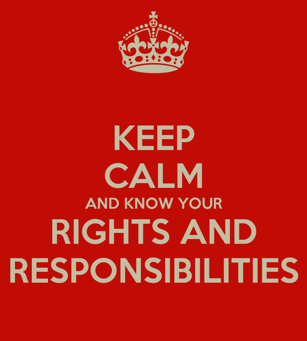 KEEP CALM AND KNOW YOUR RIGHTS AND RESPONSIBILITIES