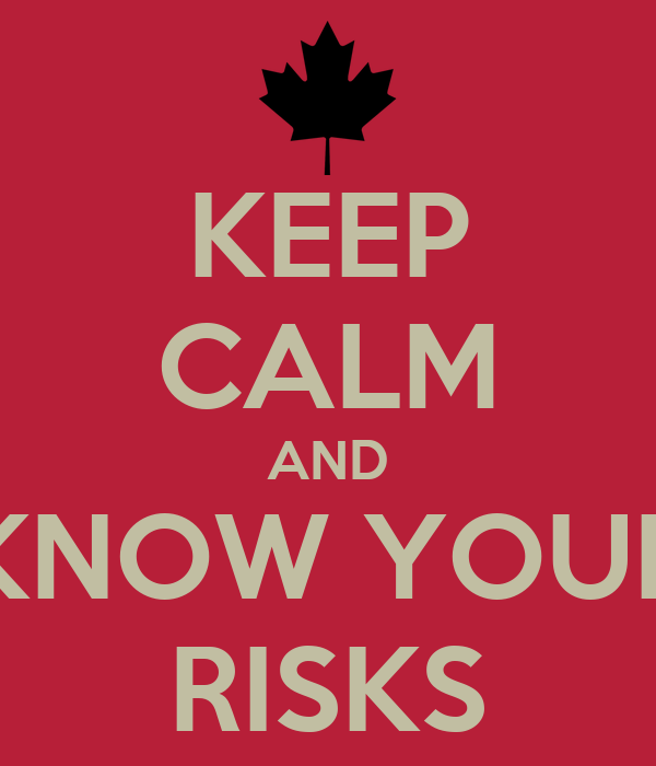 KEEP CALM AND KNOW YOUR RISKS