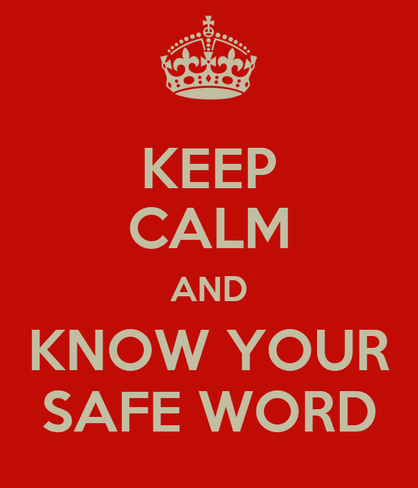 KEEP CALM AND KNOW YOUR SAFE WORD