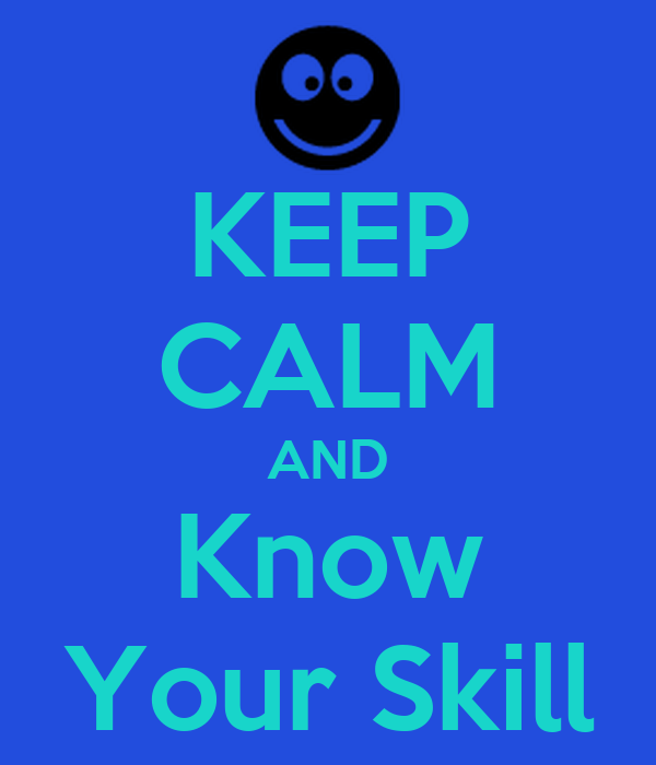 KEEP CALM AND Know Your Skill