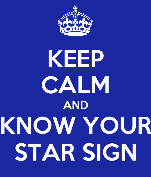 KEEP CALM AND KNOW YOUR STAR SIGN