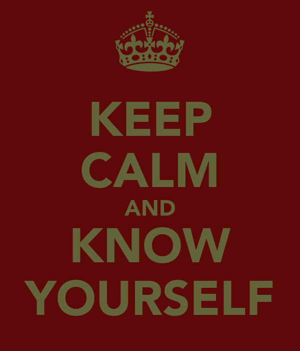 KEEP CALM AND KNOW YOURSELF