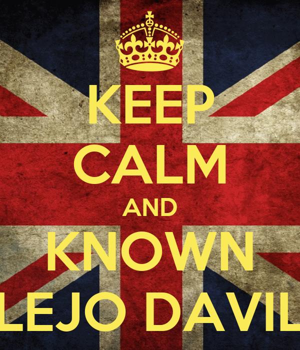 KEEP CALM AND KNOWN ALEJO DAVILA