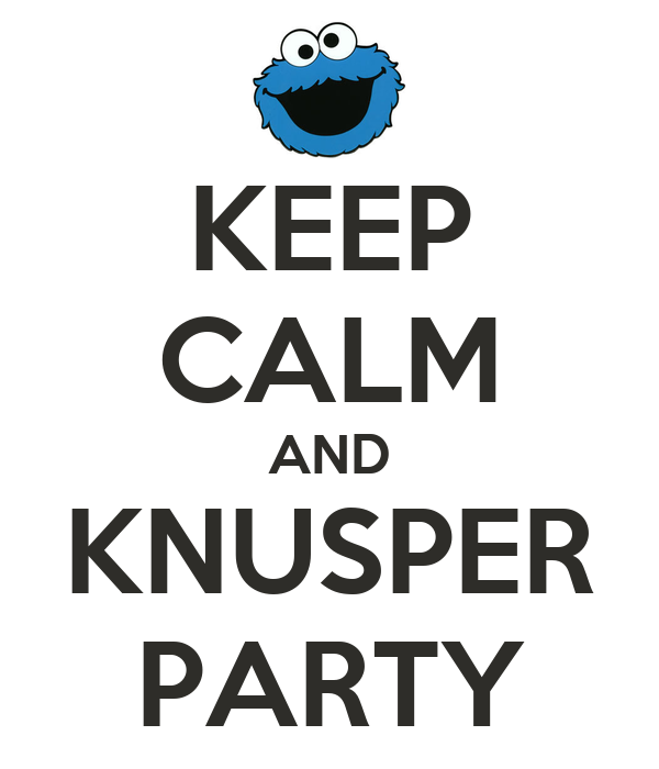 KEEP CALM AND KNUSPER PARTY