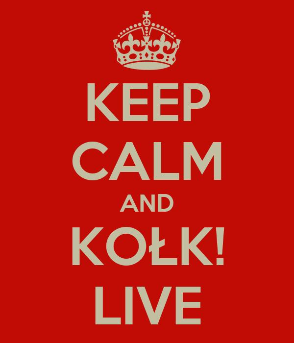 KEEP CALM AND KOŁK! LIVE