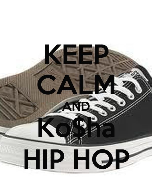 KEEP CALM AND Ko$ha HIP HOP