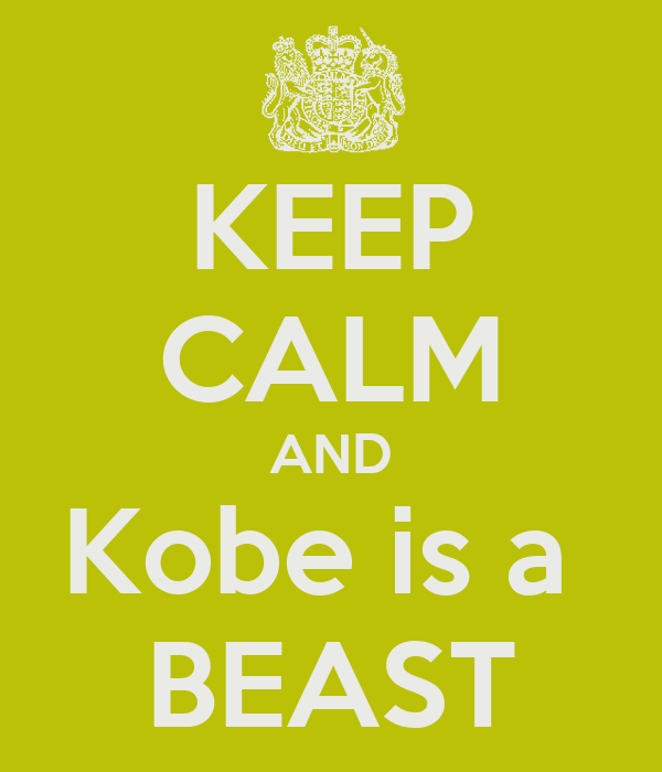 KEEP CALM AND Kobe is a  BEAST