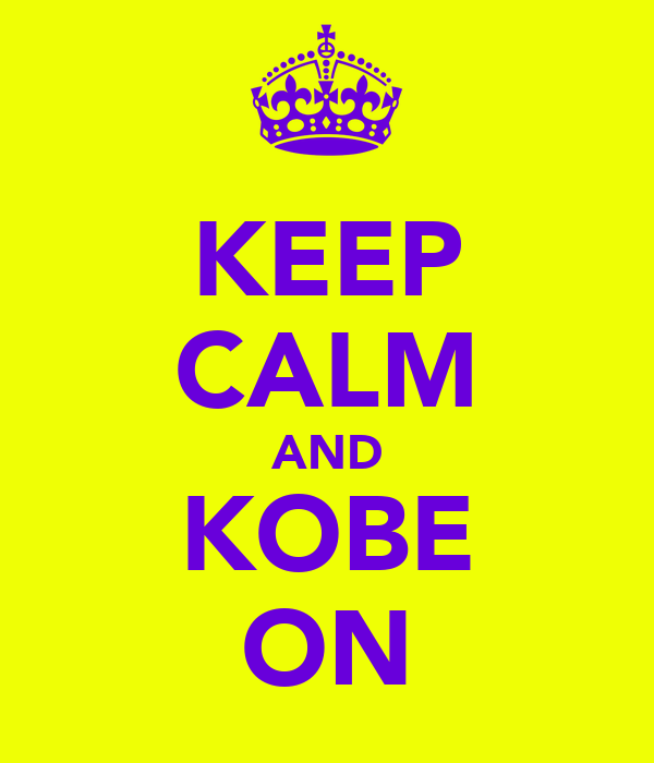 KEEP CALM AND KOBE ON