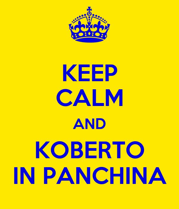 KEEP CALM AND KOBERTO IN PANCHINA