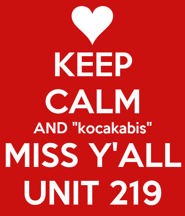 "KEEP CALM AND ""kocakabis"" MISS Y'ALL UNIT 219"