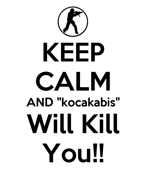 "KEEP CALM AND ""kocakabis"" Will Kill You!!"