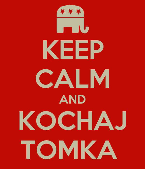 KEEP CALM AND KOCHAJ TOMKA