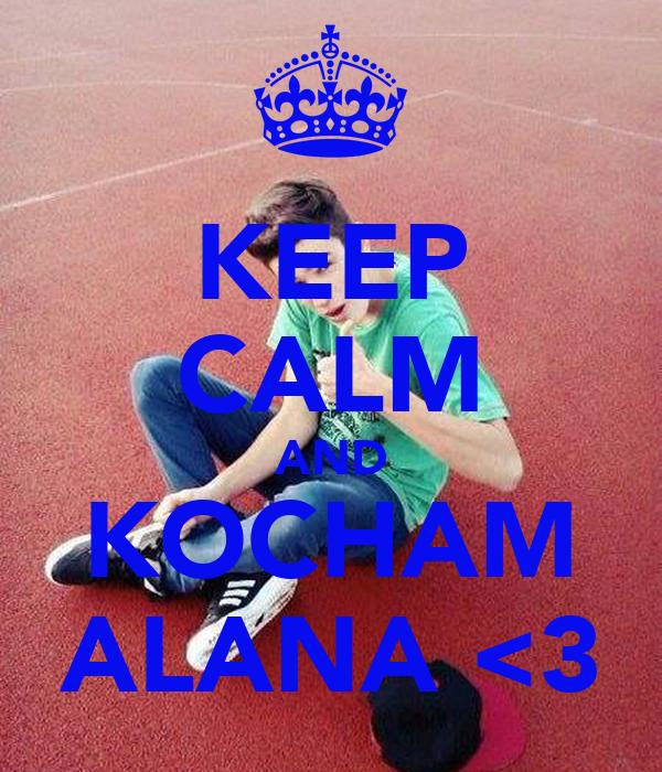 KEEP CALM AND KOCHAM ALANA <3