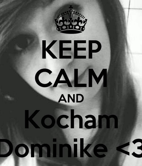 KEEP CALM AND Kocham Dominike <3