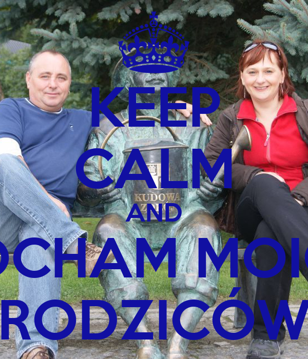 KEEP CALM AND KOCHAM MOICH RODZICÓW