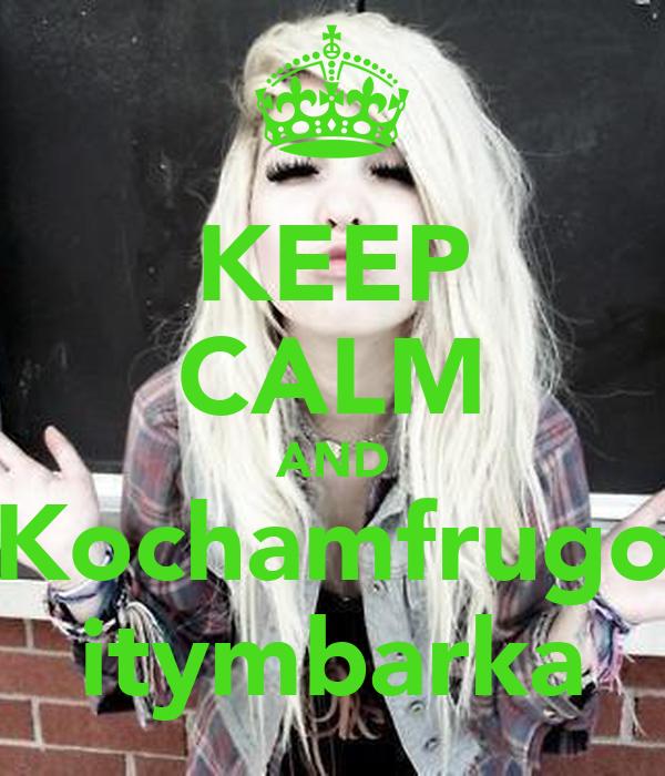 KEEP CALM AND Kochamfrugo itymbarka