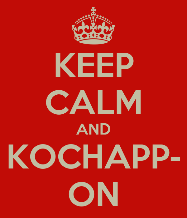 KEEP CALM AND KOCHAPP- ON