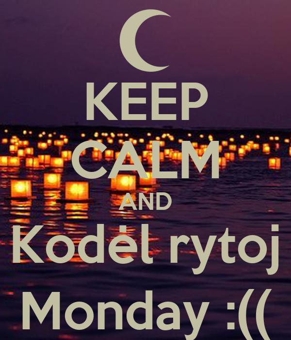 KEEP CALM AND Kodėl rytoj Monday :((