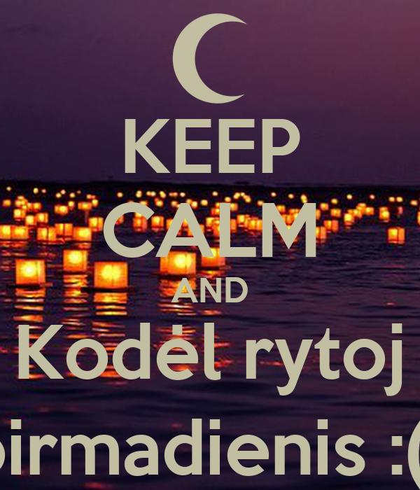 KEEP CALM AND Kodėl rytoj pirmadienis :((