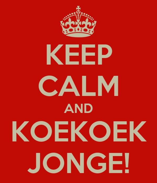 KEEP CALM AND KOEKOEK JONGE!