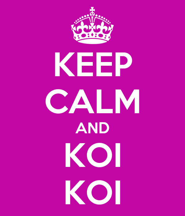 KEEP CALM AND KOI KOI