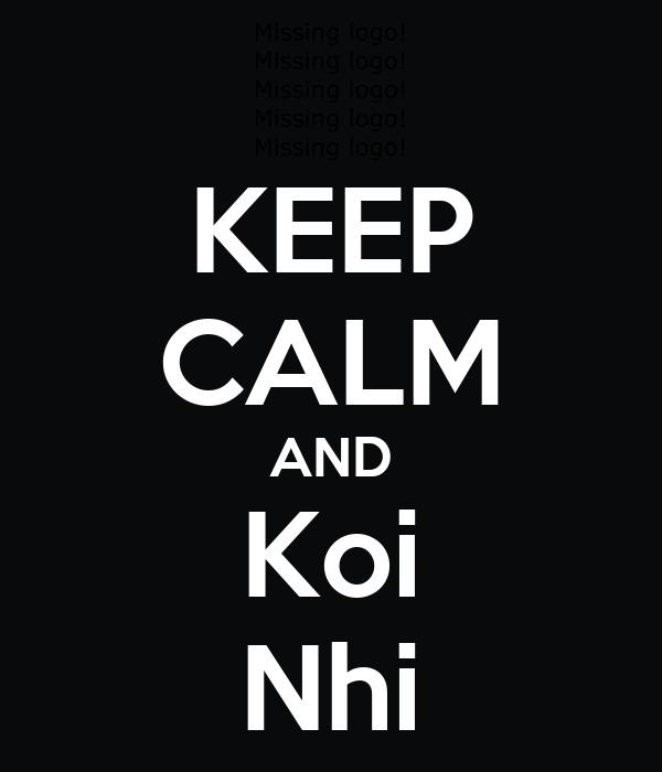KEEP CALM AND Koi Nhi